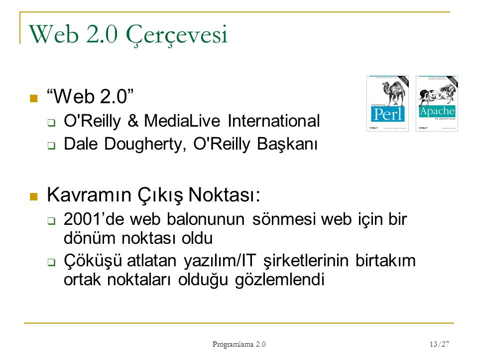 """Programlama 2.0 13/27 Web 2.0 Çerçevesi """"Web 2.0""""  O'Reilly & MediaLive International  Dale Dougherty, O'Reilly Başkanı Kavramın Çıkış Noktası:  20"""