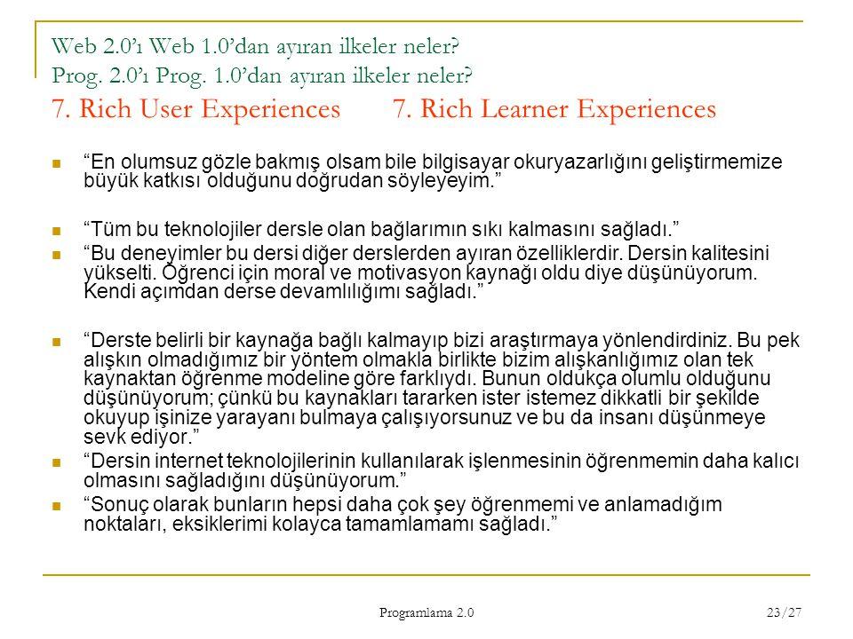 Programlama 2.0 23/27 Web 2.0'ı Web 1.0'dan ayıran ilkeler neler? Prog. 2.0'ı Prog. 1.0'dan ayıran ilkeler neler? 7. Rich User Experiences7. Rich Lear