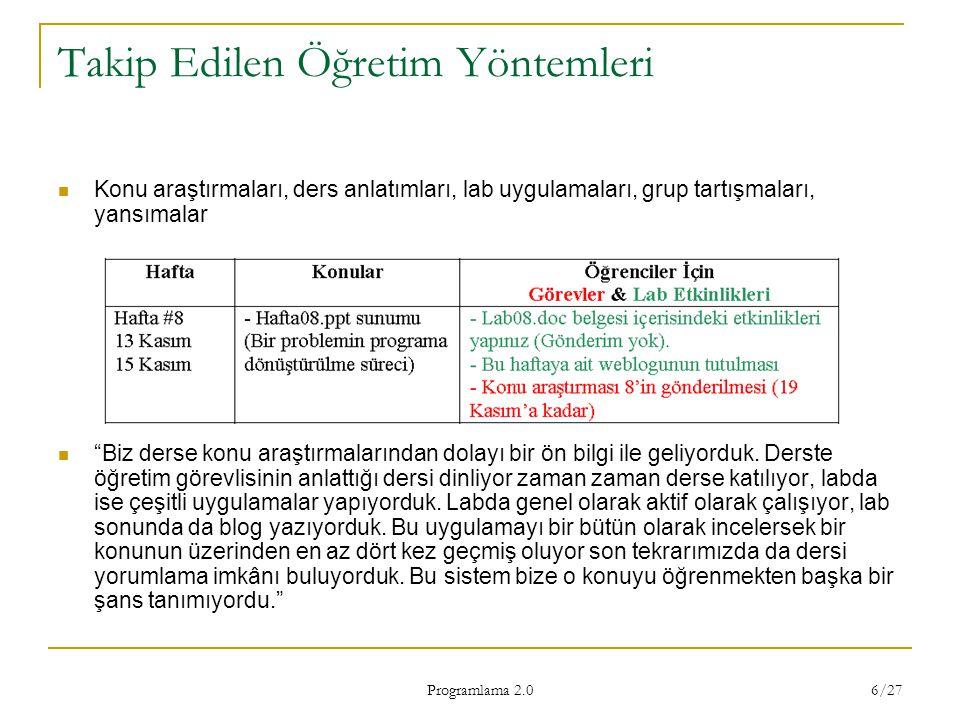 """Programlama 2.0 6/27 Takip Edilen Öğretim Yöntemleri Konu araştırmaları, ders anlatımları, lab uygulamaları, grup tartışmaları, yansımalar """"Biz derse"""