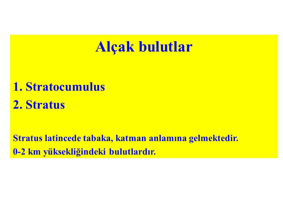 Alçak bulutlar 1. Stratocumulus 2. Stratus Stratus latincede tabaka, katman anlamına gelmektedir.