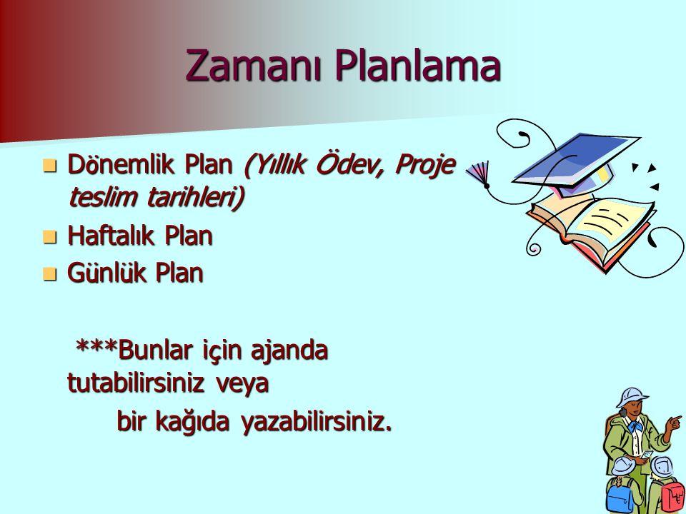 Zamanı Planlama Dönemlik Plan (Yıllık Ödev, Proje teslim tarihleri) Haftalık Plan Günlük Plan ***Bunlar için ajanda tutabilirsiniz veya bir kağıda yaz