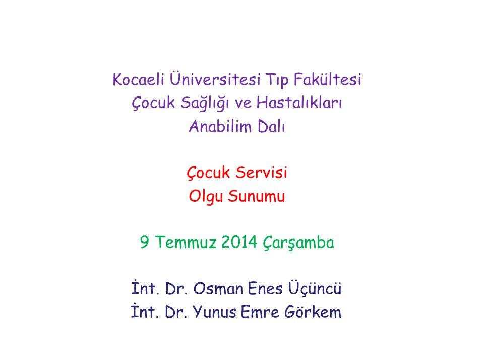 Kocaeli Üniversitesi Tıp Fakültesi Çocuk Sağlığı ve Hastalıkları Anabilim Dalı Çocuk Servisi Olgu Sunumu 9 Temmuz 2014 Çarşamba İnt.