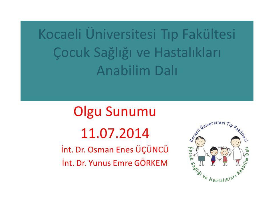 Kocaeli Üniversitesi Tıp Fakültesi Çocuk Sağlığı ve Hastalıkları Anabilim Dalı Olgu Sunumu 11.07.2014 İnt.
