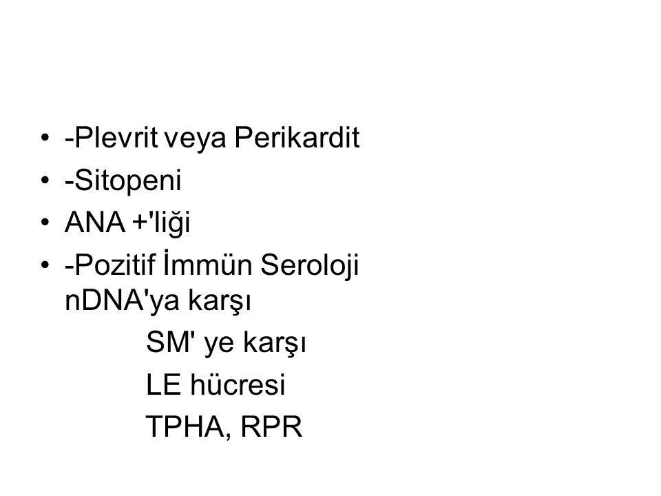 -Plevrit veya Perikardit -Sitopeni ANA + liği -Pozitif İmmün Seroloji nDNA ya karşı SM ye karşı LE hücresi TPHA, RPR