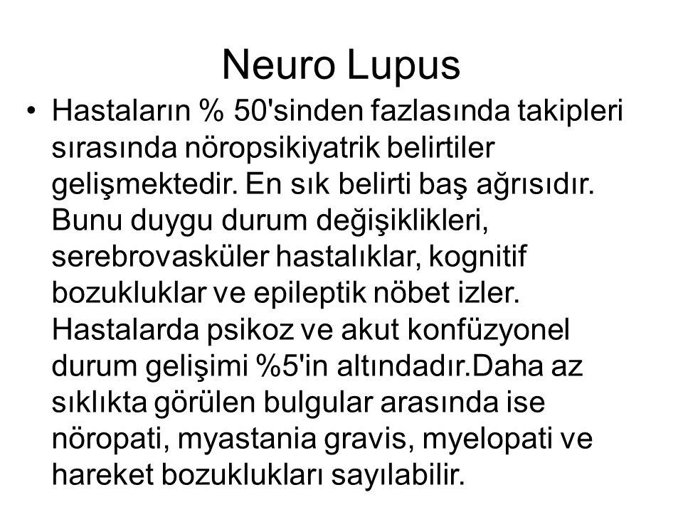 Neuro Lupus Hastaların % 50 sinden fazlasında takipleri sırasında nöropsikiyatrik belirtiler gelişmektedir.