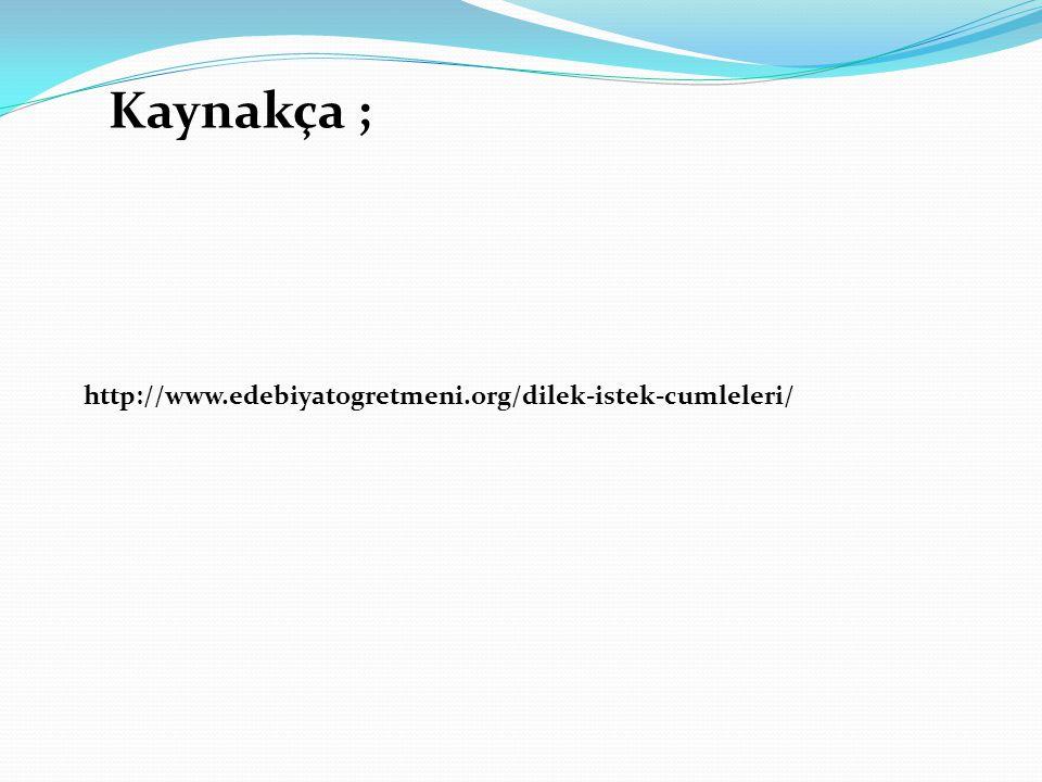 http://www.edebiyatogretmeni.org/dilek-istek-cumleleri/ Kaynakça ;