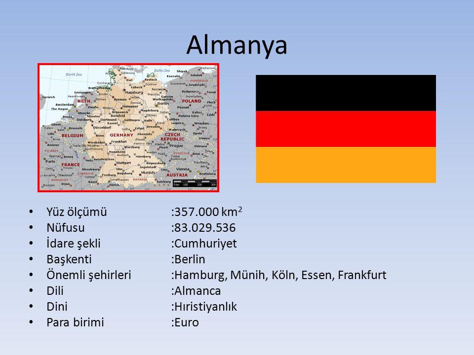 Almanya Yüz ölçümü:357.000 km 2 Nüfusu:83.029.536 İdare şekli:Cumhuriyet Başkenti:Berlin Önemli şehirleri :Hamburg, Münih, Köln, Essen, Frankfurt Dili