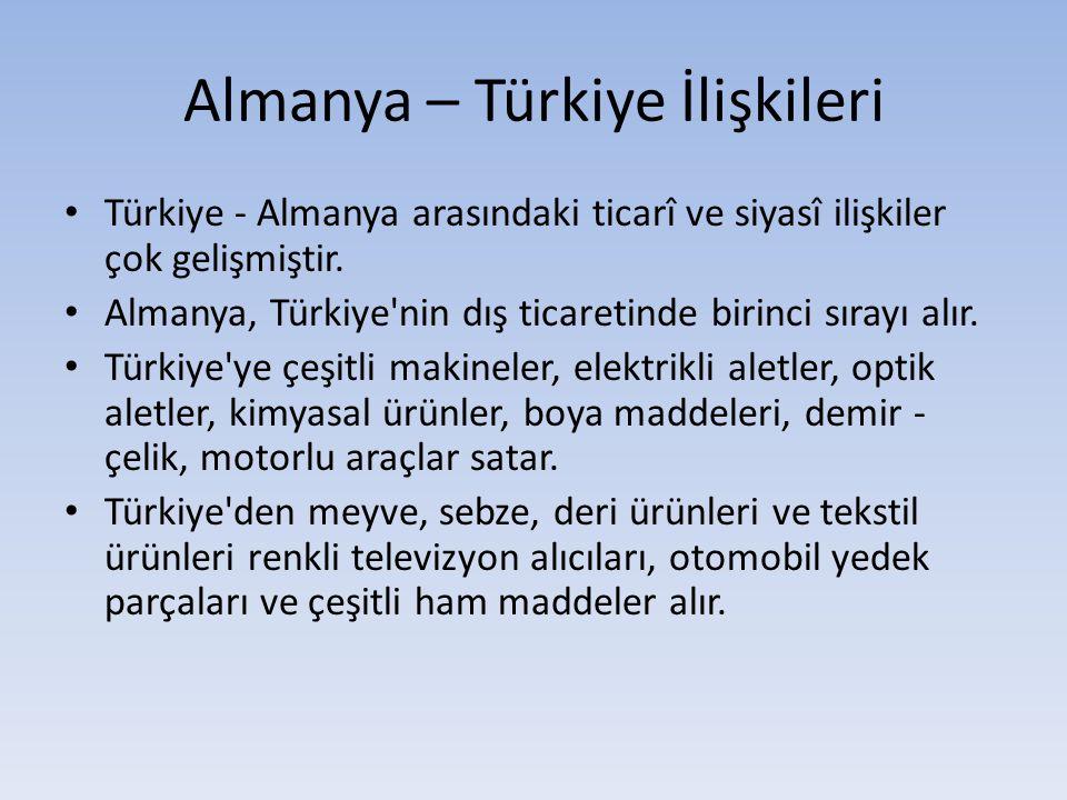 Almanya – Türkiye İlişkileri Türkiye - Almanya arasındaki ticarî ve siyasî ilişkiler çok gelişmiştir. Almanya, Türkiye'nin dış ticaretinde birinci sır