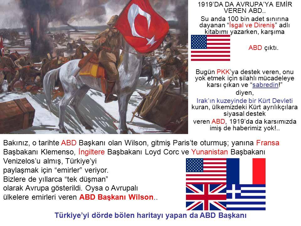 """1919'DA DA AVRUPA'YA EMİR VEREN ABD.. Su anda 100 bin adet sınırına dayanan """"İsgal ve Direniş"""" adlı kitabımı yazarken, karşıma ABD çıktı. Bugün PKK'ya"""