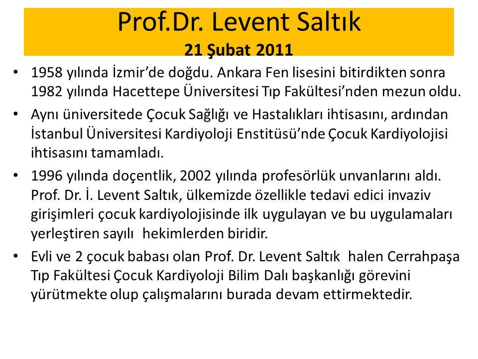 Prof.Dr. Levent Saltık 21 Şubat 2011 1958 yılında İzmir'de doğdu. Ankara Fen lisesini bitirdikten sonra 1982 yılında Hacettepe Üniversitesi Tıp Fakült