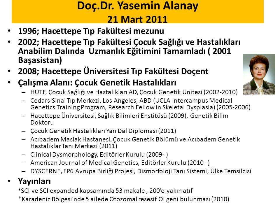 Doç.Dr. Yasemin Alanay 21 Mart 2011 1996; Hacettepe Tıp Fakültesi mezunu 2002; Hacettepe Tıp Fakültesi Çocuk Sağlığı ve Hastalıkları Anabilim Dalında