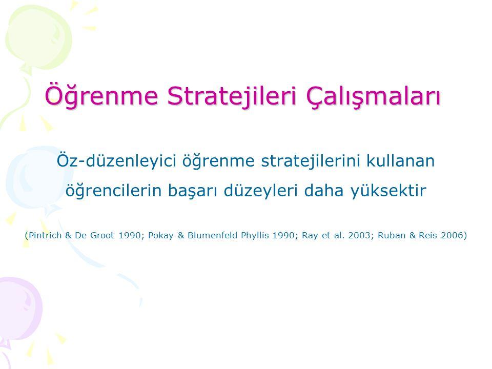 Öğrenme Stratejileri Çalışmaları Öz-düzenleyici öğrenme stratejilerini kullanan öğrencilerin başarı düzeyleri daha yüksektir (Pintrich & De Groot 1990