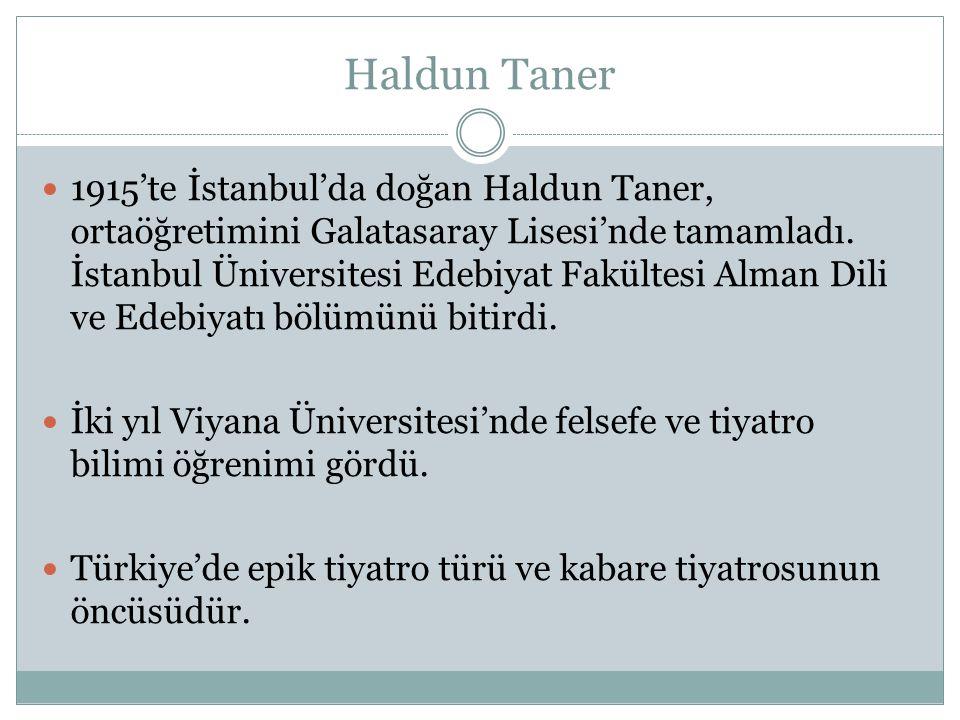 Haldun Taner 1915'te İstanbul'da doğan Haldun Taner, ortaöğretimini Galatasaray Lisesi'nde tamamladı.