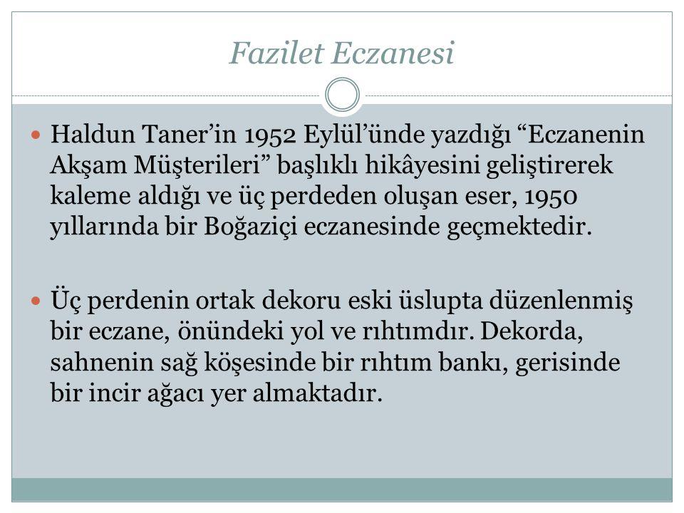 Fazilet Eczanesi Haldun Taner'in 1952 Eylül'ünde yazdığı Eczanenin Akşam Müşterileri başlıklı hikâyesini geliştirerek kaleme aldığı ve üç perdeden oluşan eser, 1950 yıllarında bir Boğaziçi eczanesinde geçmektedir.