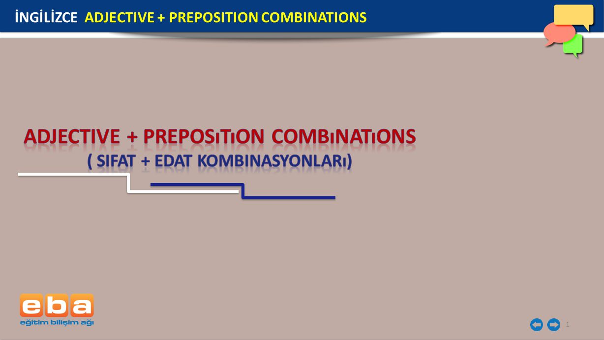 1 İNGİLİZCE ADJECTIVE + PREPOSITION COMBINATIONS