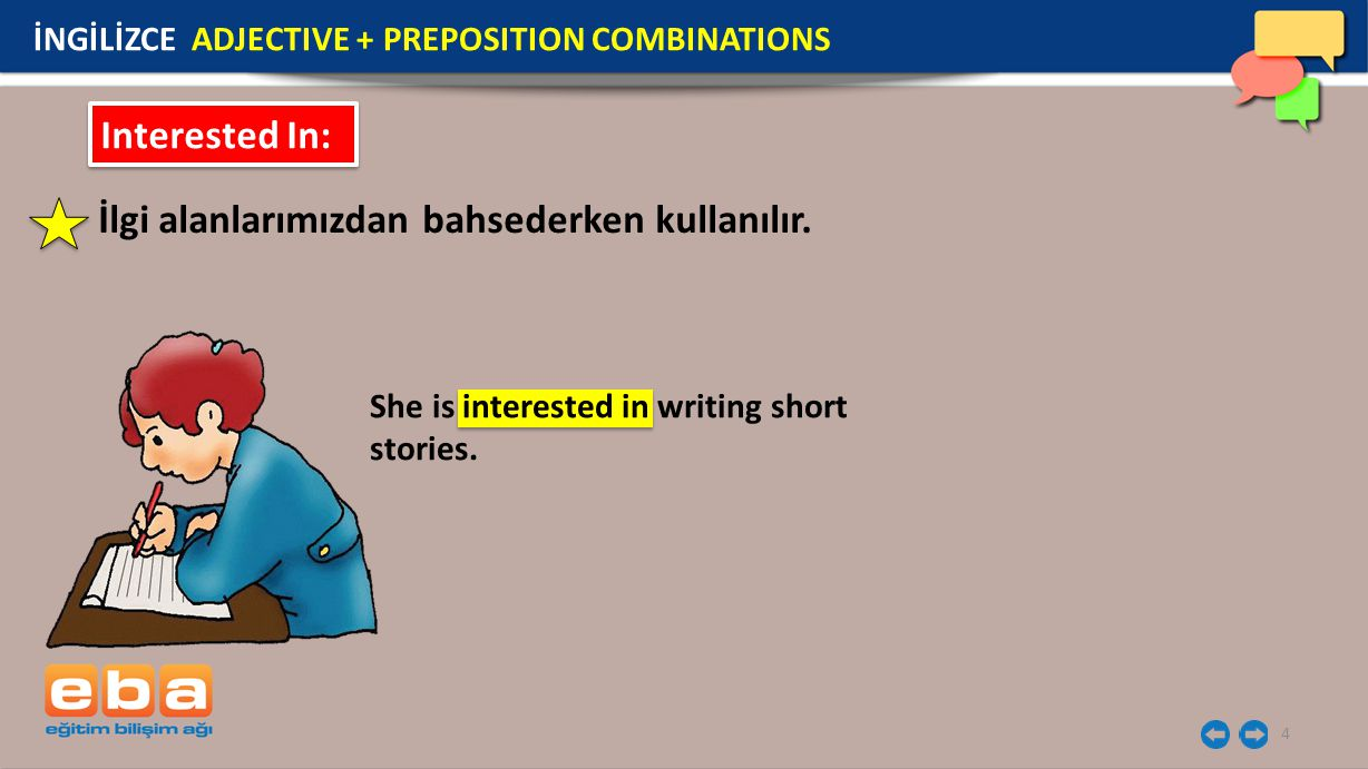4 Interested In: İlgi alanlarımızdan bahsederken kullanılır. She is interested in writing short stories. İNGİLİZCE ADJECTIVE + PREPOSITION COMBINATION