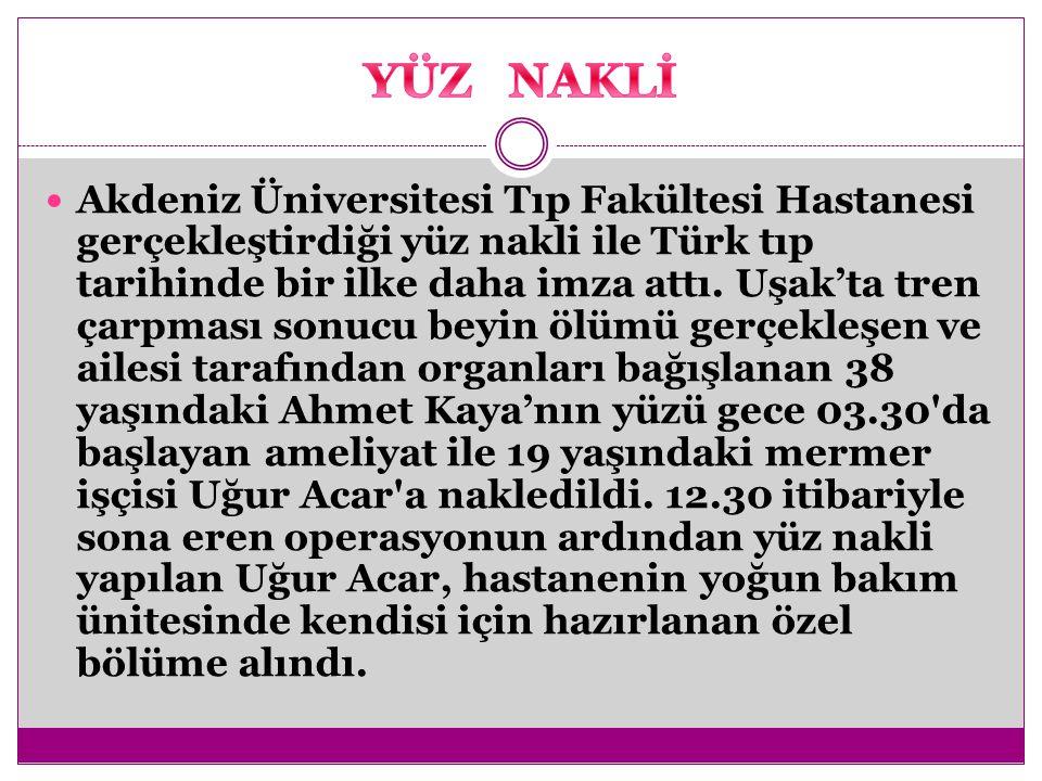 Akdeniz Üniversitesi Tıp Fakültesi Hastanesi gerçekleştirdiği yüz nakli ile Türk tıp tarihinde bir ilke daha imza attı. Uşak'ta tren çarpması sonucu b