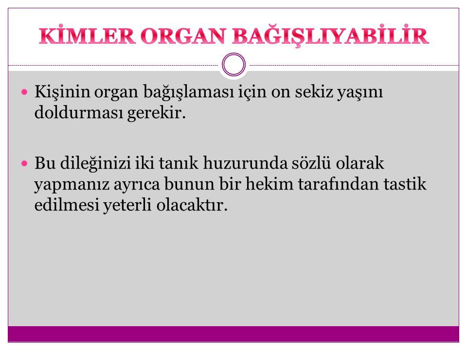 Kişinin organ bağışlaması için on sekiz yaşını doldurması gerekir. Bu dileğinizi iki tanık huzurunda sözlü olarak yapmanız ayrıca bunun bir hekim tara