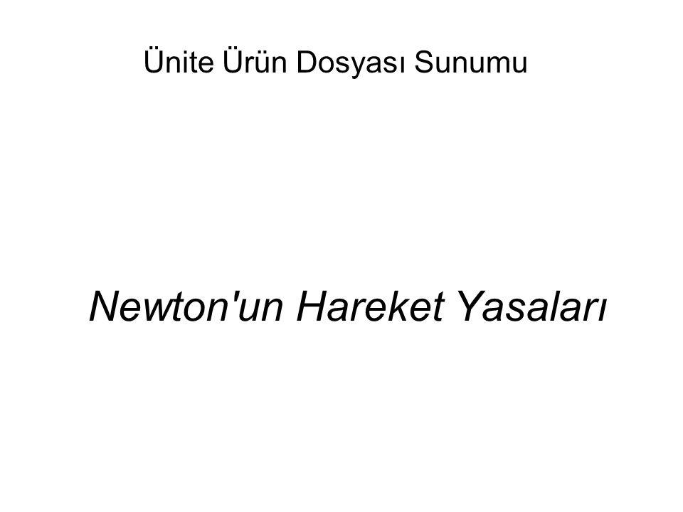 Ünite Özeti Newton'un 3 tane olan hareket yasaları öğretilecek.