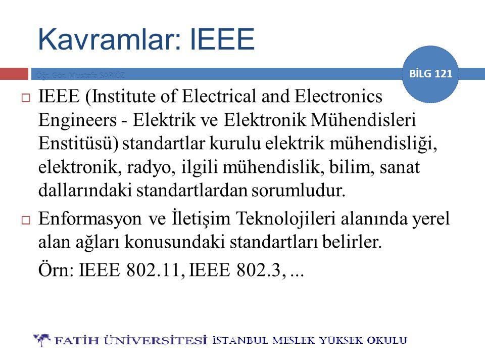 BİLG 121 Kavramlar: IEEE  IEEE (Institute of Electrical and Electronics Engineers - Elektrik ve Elektronik Mühendisleri Enstitüsü) standartlar kurulu