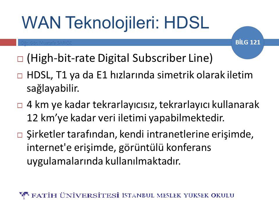 BİLG 121 WAN Teknolojileri: HDSL  (High-bit-rate Digital Subscriber Line)  HDSL, T1 ya da E1 hızlarında simetrik olarak iletim sağlayabilir.  4 km