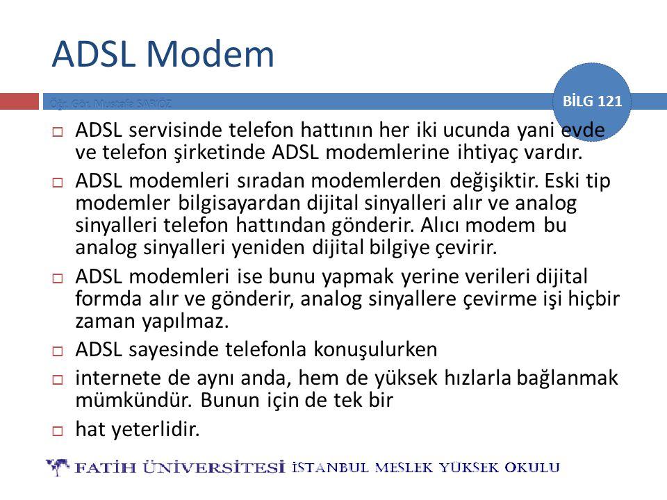BİLG 121 ADSL Modem  ADSL servisinde telefon hattının her iki ucunda yani evde ve telefon şirketinde ADSL modemlerine ihtiyaç vardır.  ADSL modemler