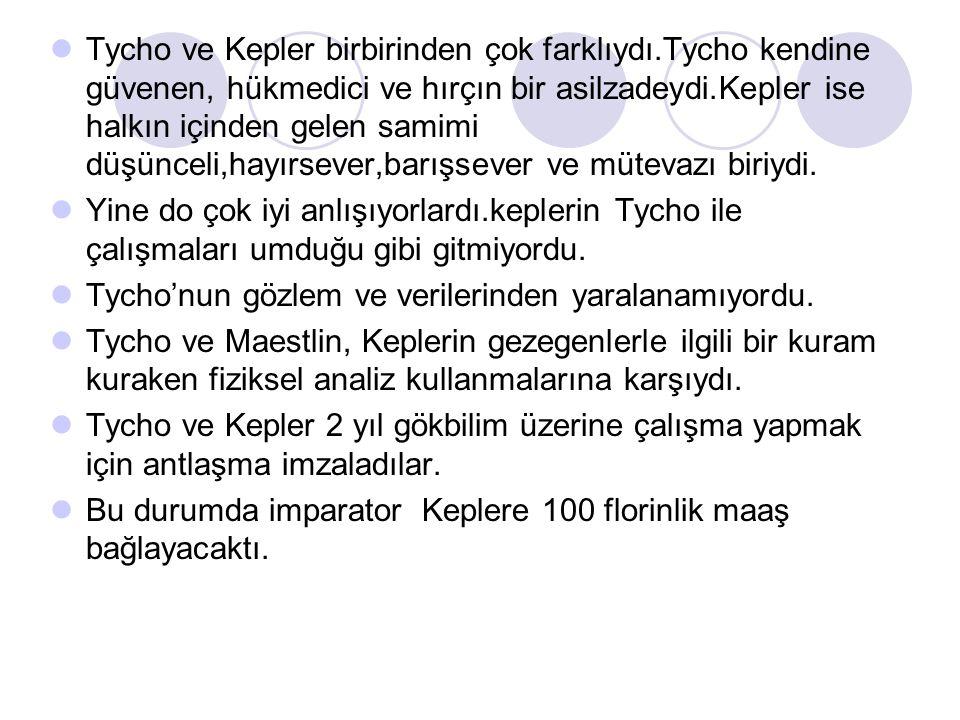 Tycho ve Kepler birbirinden çok farklıydı.Tycho kendine güvenen, hükmedici ve hırçın bir asilzadeydi.Kepler ise halkın içinden gelen samimi düşünceli,
