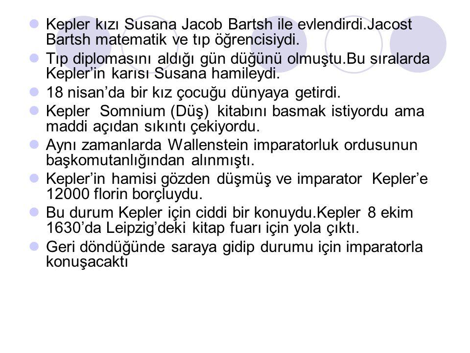 Kepler kızı Susana Jacob Bartsh ile evlendirdi.Jacost Bartsh matematik ve tıp öğrencisiydi. Tıp diplomasını aldığı gün düğünü olmuştu.Bu sıralarda Kep