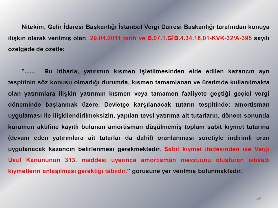 Nitekim, Gelir İdaresi Başkanlığı İstanbul Vergi Dairesi Başkanlığı tarafından konuya ilişkin olarak verilmiş olan 29.04.2011 tarih ve B.07.1.GİB.4.34