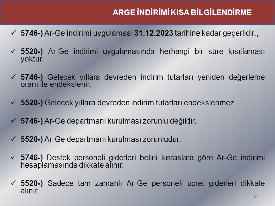5746-) Ar-Ge indirimi uygulaması 31.12.2023 tarihine kadar geçerlidir., 5520-) Ar-Ge indirimi uygulamasında herhangi bir süre kısıtlaması yoktur. 5746