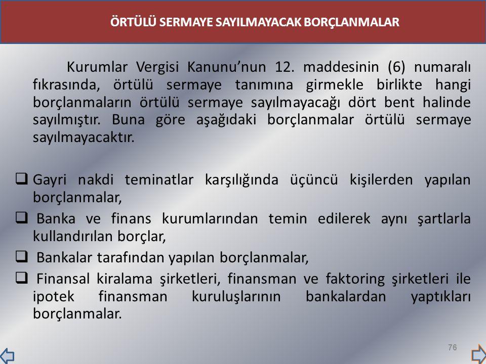 Kurumlar Vergisi Kanunu'nun 12. maddesinin (6) numaralı fıkrasında, örtülü sermaye tanımına girmekle birlikte hangi borçlanmaların örtülü sermaye sayı