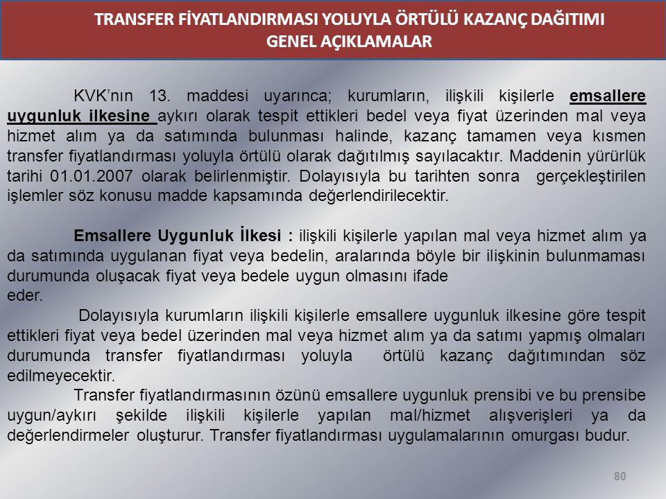80 TRANSFER FİYATLANDIRMASI YOLUYLA ÖRTÜLÜ KAZANÇ DAĞITIMI GENEL AÇIKLAMALAR KVK'nın 13.