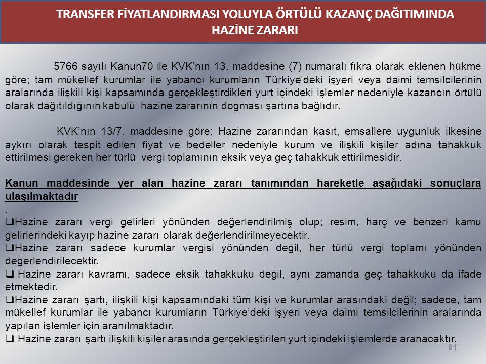 81 TRANSFER FİYATLANDIRMASI YOLUYLA ÖRTÜLÜ KAZANÇ DAĞITIMINDA HAZİNE ZARARI 5766 sayılı Kanun70 ile KVK'nın 13. maddesine (7) numaralı fıkra olarak ek