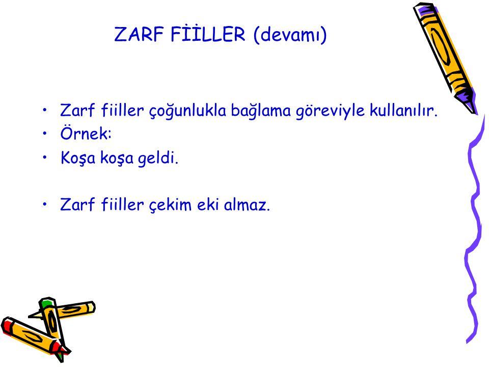 ZARF FİİLLER (devamı) Zarf fiiller çoğunlukla bağlama göreviyle kullanılır. Örnek: Koşa koşa geldi. Zarf fiiller çekim eki almaz.