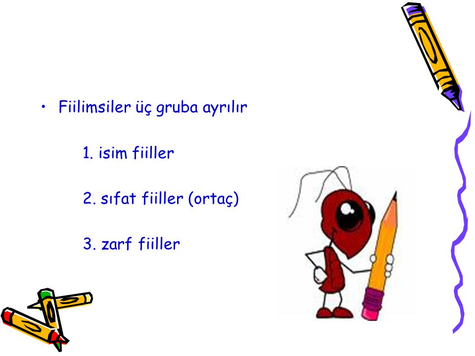 Fiilimsiler üç gruba ayrılır 1. isim fiiller 2. sıfat fiiller (ortaç) 3. zarf fiiller