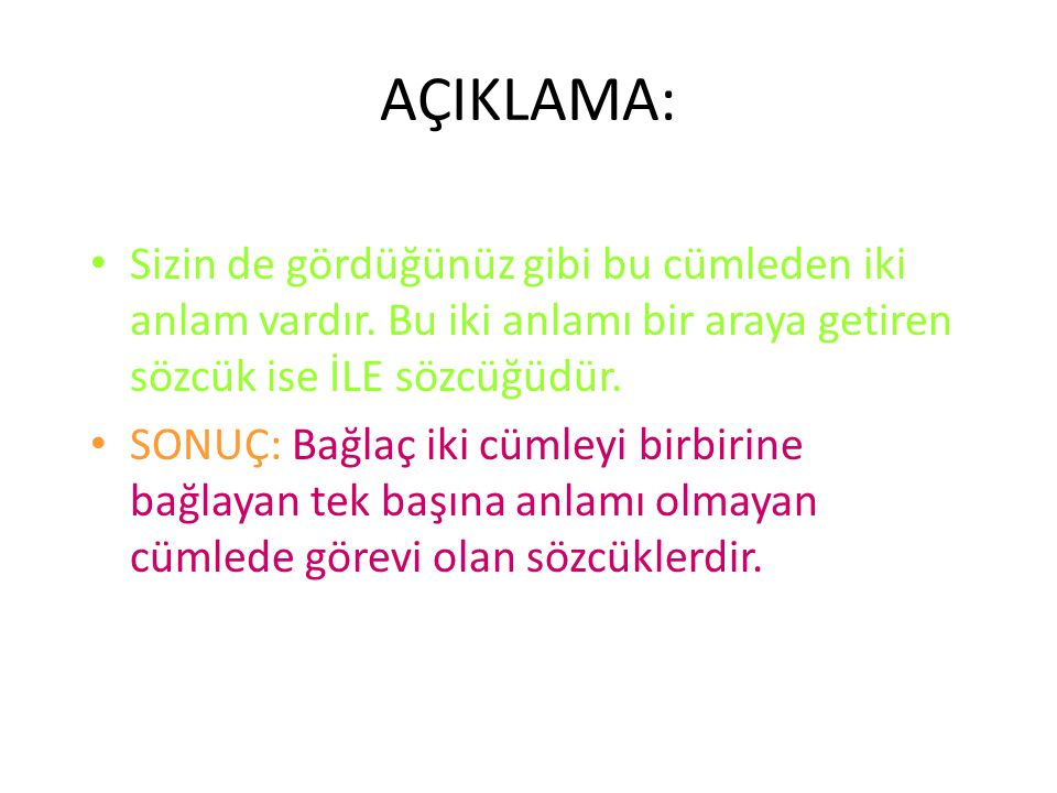 PEKİ, BAĞLAÇ NEDİR? ASLINDA BU SÖZCÜK TÜRÜNÜN ADINDAN DA ANLAYABİLİRİZ BUNU. ÖRNEK: Ankara ile İstanbul en sevdiğim illerdir. Ankara en sevdiğim ildir