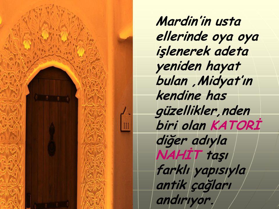 Mardin'in usta ellerinde oya oya işlenerek adeta yeniden hayat bulan,Midyat'ın kendine has güzellikler,nden biri olan KATORİ diğer adıyla NAHİT taşı f