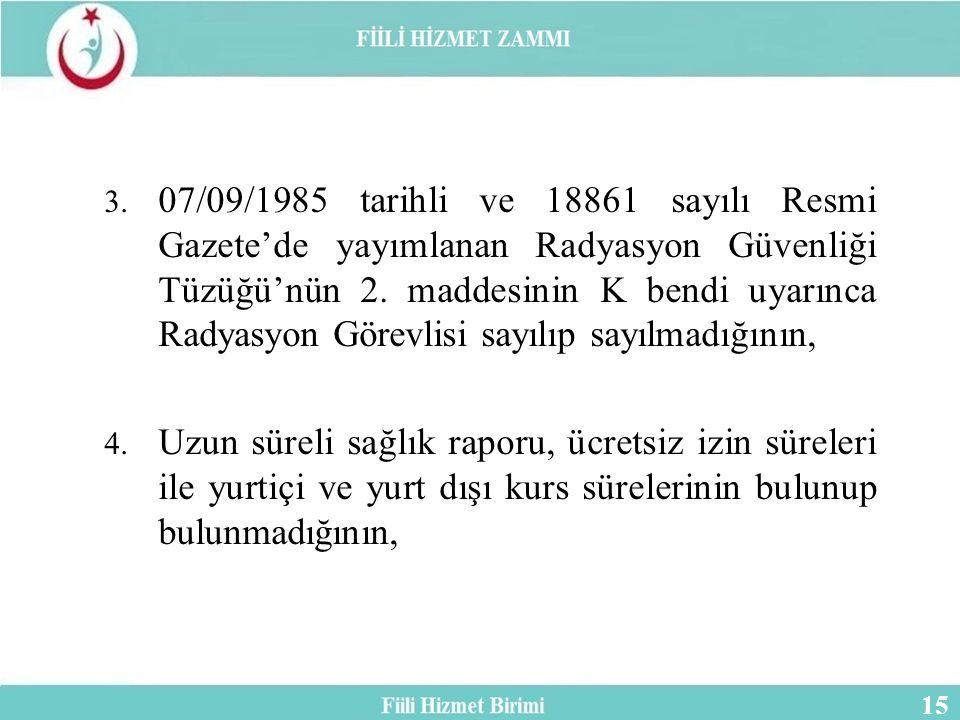 3.07/09/1985 tarihli ve 18861 sayılı Resmi Gazete'de yayımlanan Radyasyon Güvenliği Tüzüğü'nün 2.