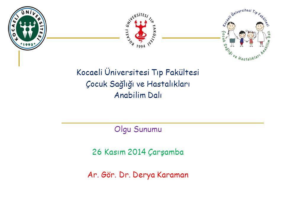 Kocaeli Üniversitesi Tıp Fakültesi Çocuk Sağlığı ve Hastalıkları Anabilim Dalı Çocuk Servisi Olgu Sunumu 26 Kasım 2014 Çarşamba Ar.