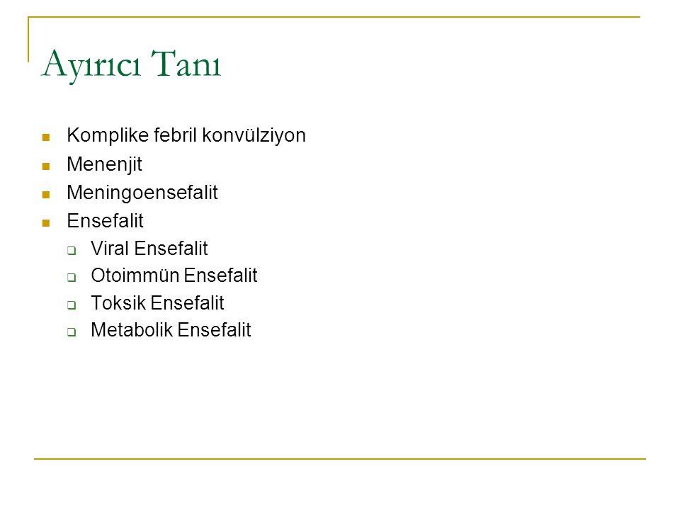 Ayırıcı Tanı Komplike febril konvülziyon Menenjit Meningoensefalit Ensefalit  Viral Ensefalit  Otoimmün Ensefalit  Toksik Ensefalit  Metabolik Ensefalit