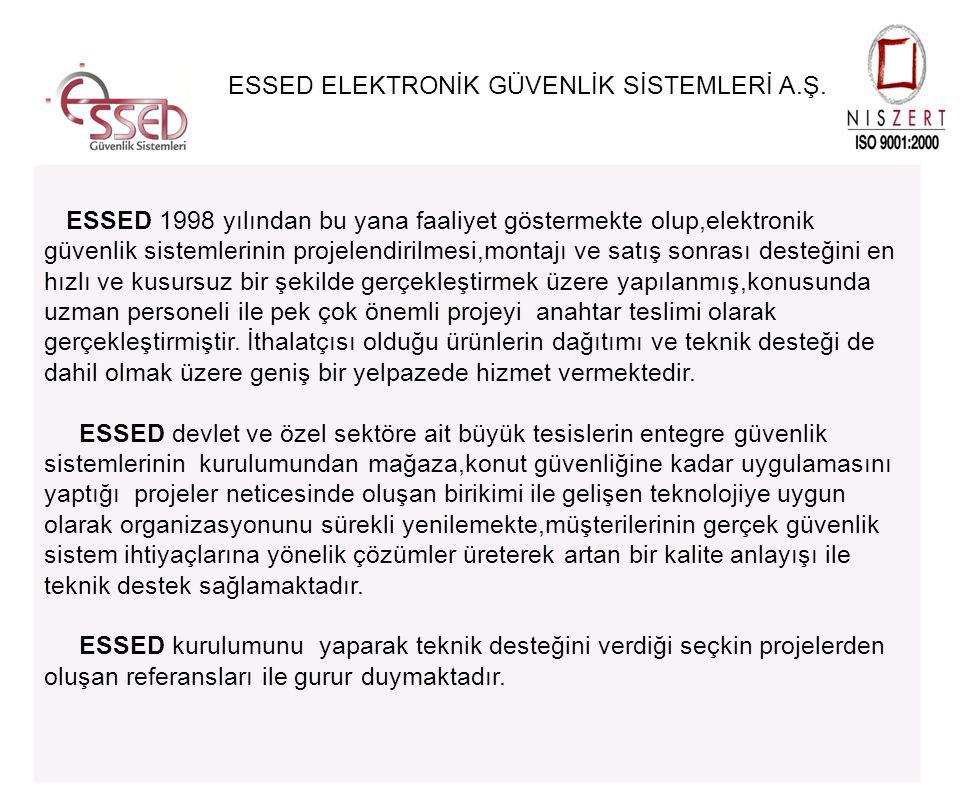 ESSED 1998 yılından bu yana faaliyet göstermekte olup,elektronik güvenlik sistemlerinin projelendirilmesi,montajı ve satış sonrası desteğini en hızlı