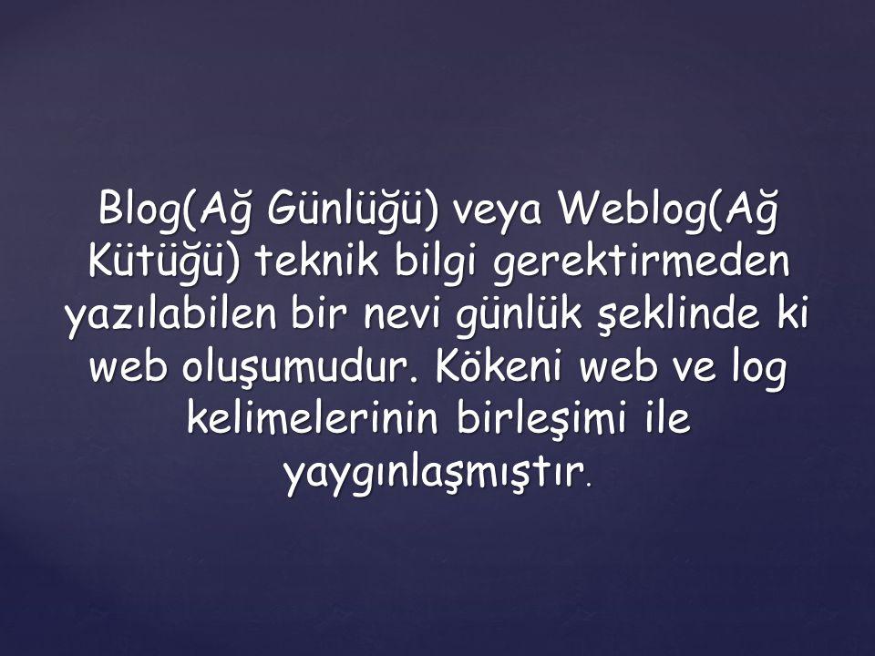 Blog(Ağ Günlüğü) veya Weblog(Ağ Kütüğü) teknik bilgi gerektirmeden yazılabilen bir nevi günlük şeklinde ki web oluşumudur. Kökeni web ve log kelimeler