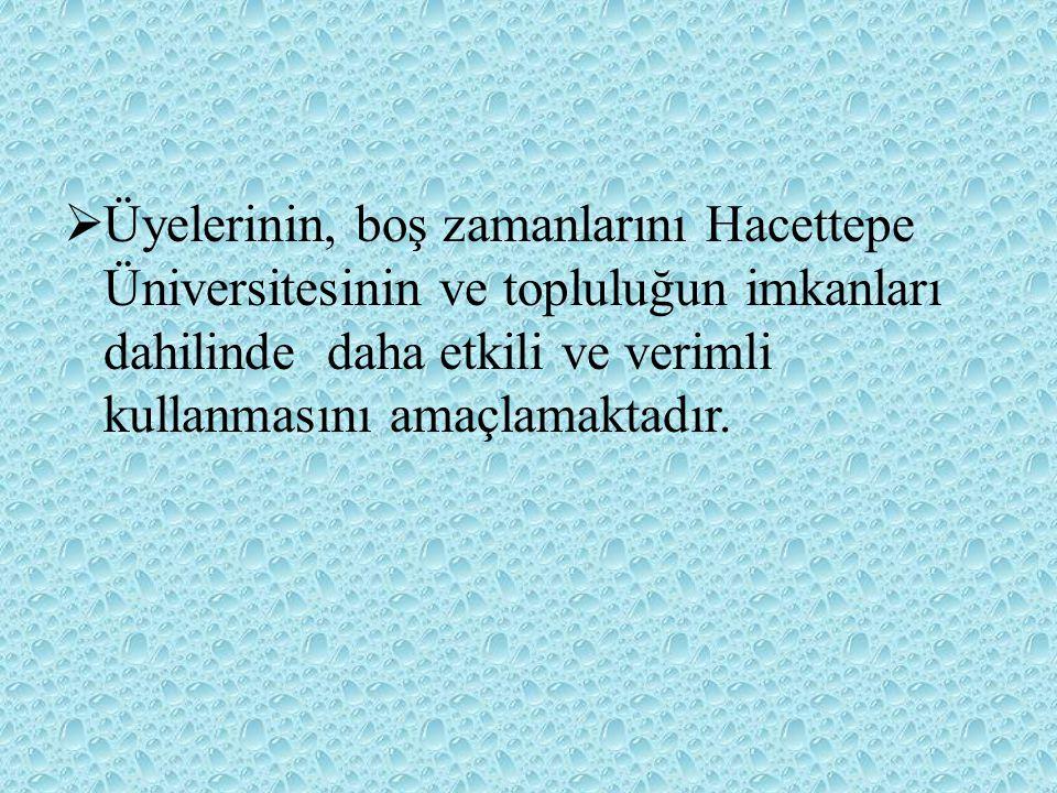  Üyelerinin, boş zamanlarını Hacettepe Üniversitesinin ve topluluğun imkanları dahilinde daha etkili ve verimli kullanmasını amaçlamaktadır.