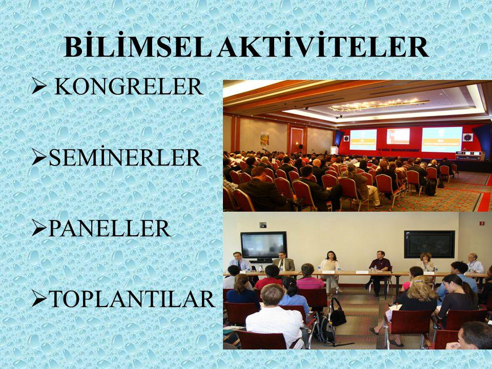 BİLİMSEL AKTİVİTELER  KONGRELER  SEMİNERLER  PANELLER  TOPLANTILAR