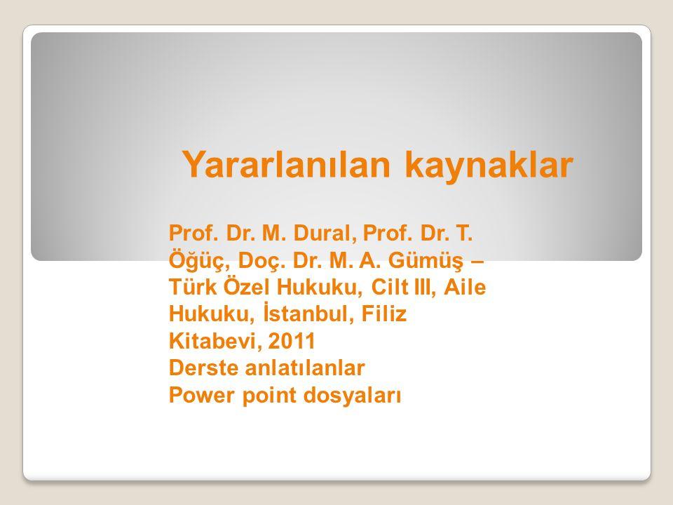 Yararlanılan kaynaklar Prof. Dr. M. Dural, Prof. Dr. T. Öğüç, Doç. Dr. M. A. Gümüş – Türk Özel Hukuku, Cilt III, Aile Hukuku, İstanbul, Filiz Kitabevi