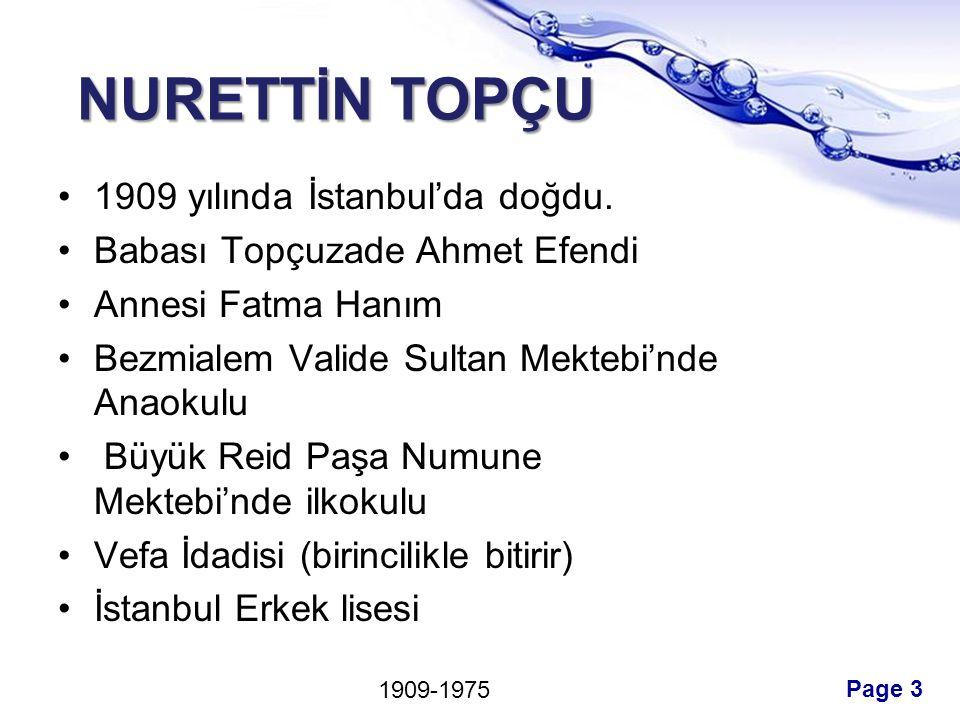 Page 3 NURETTİN TOPÇU 1909 yılında İstanbul'da doğdu. Babası Topçuzade Ahmet Efendi Annesi Fatma Hanım Bezmialem Valide Sultan Mektebi'nde Anaokulu Bü