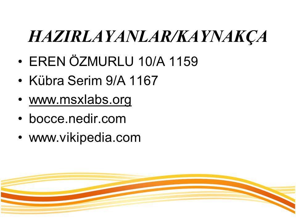 HAZIRLAYANLAR/KAYNAKÇA EREN ÖZMURLU 10/A 1159 Kübra Serim 9/A 1167 www.msxlabs.org bocce.nedir.com www.vikipedia.com
