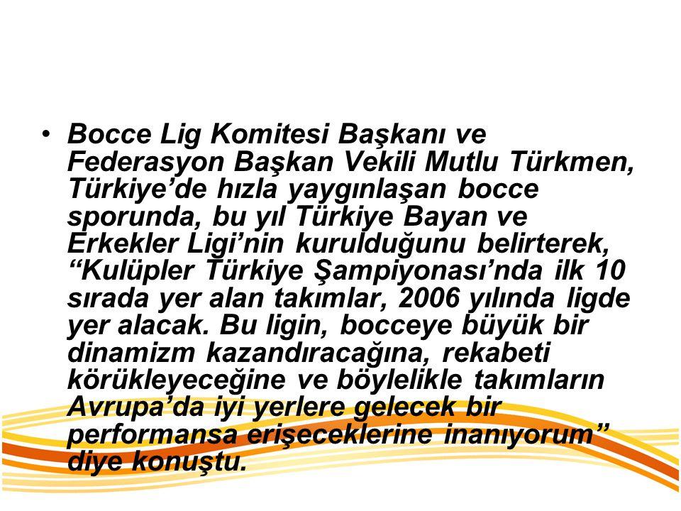Bocce Lig Komitesi Başkanı ve Federasyon Başkan Vekili Mutlu Türkmen, Türkiye'de hızla yaygınlaşan bocce sporunda, bu yıl Türkiye Bayan ve Erkekler Li