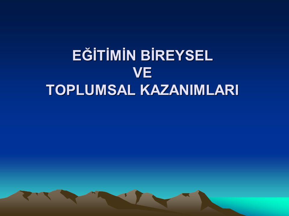 EĞİTİMİN BİREYSEL VE TOPLUMSAL KAZANIMLARI