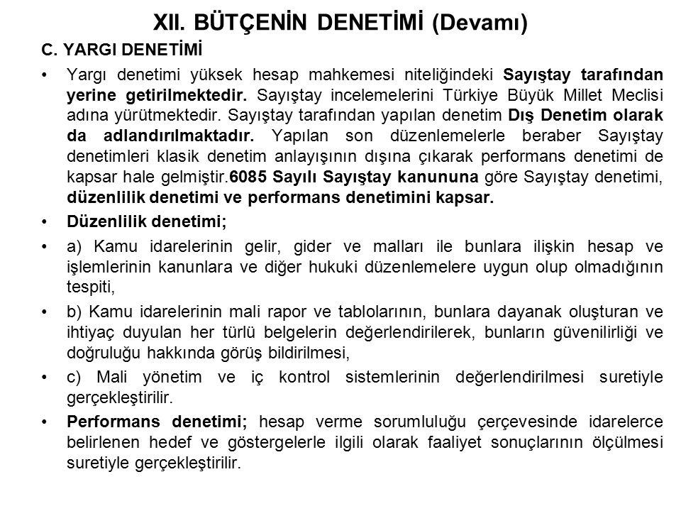 C. YARGI DENETİMİ Yargı denetimi yüksek hesap mahkemesi niteliğindeki Sayıştay tarafından yerine getirilmektedir. Sayıştay incelemelerini Türkiye Büyü